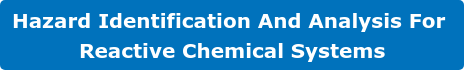 Hazard Identification And Analysis For  Reactive Chemical Systems